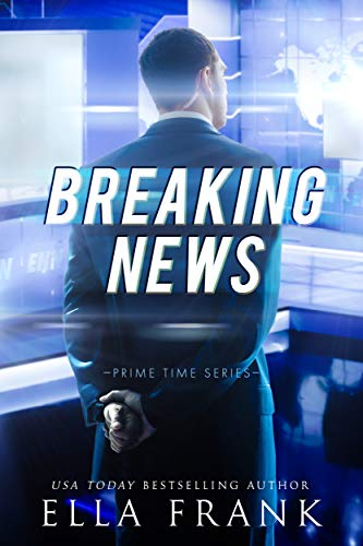 Breaking News (Prime Time Series Book 2) Ella Frank