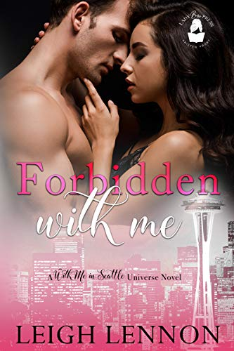 Forbidden With Me: A With Me In Seattle Universe Novel  Leigh Lennon