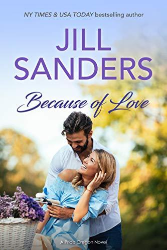 Because of Love (Pride, Oregon Book 7) JIll Sanders