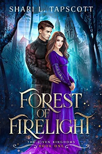 Forest of Firelight (The Riven Kingdoms Book 1) Shari L. Tapscott
