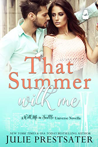 That Summer With Me: A With Me In Seattle Universe Novella  Julie Prestsater