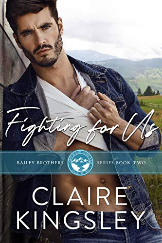 Fighting for Us: A Small Town Family Romance (The Bailey Brothers Book 2)  Claire Kingsley