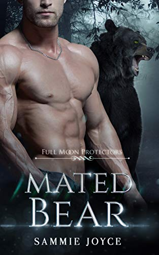 Mated Bear: An Opposites Attract Shifter Romance (Full Moon Protectors Book 6) Sammie Joyce