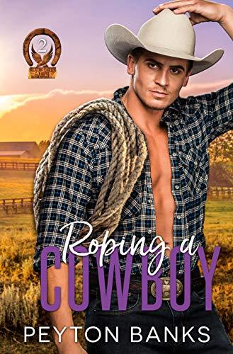 Roping A Cowboy (Blazing Eagle Ranch Book 2) Peyton Banks