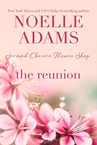 The Reunion (Second Chance Flower Shop Book 3)  Noelle Adams