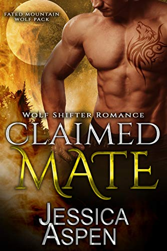 Claimed Mate: Paranormal Werewolf Romance (Fated Mountain Wolf Pack Book 2)  Jessica Aspen