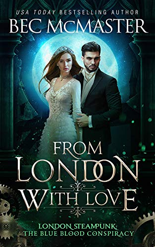 From London, With Love (London Steampunk: The Blue Blood Conspiracy Book 6) Bec McMaster