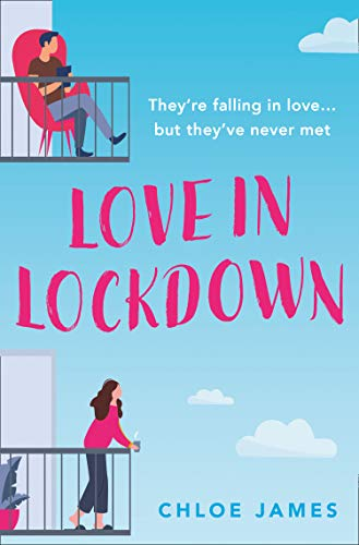 Love in Lockdown: They're falling in love, but they've never met. A feel-good, uplifting romance for fans of The Flatshare Chloe James