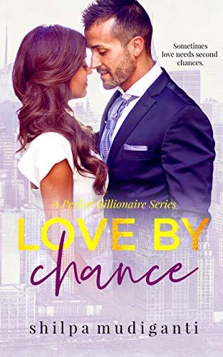 Love by Chance: A Perfect Billionaire Series Shilpa Mudiganti