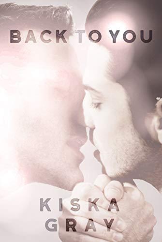 Back To You: An MM Contemporary Romance Kiska Gray