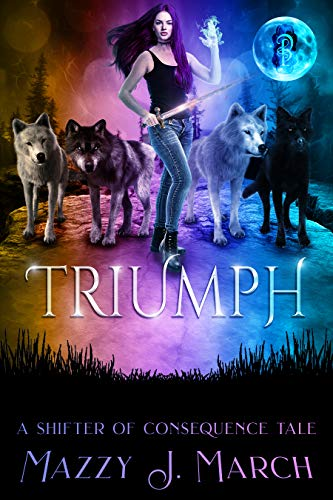Triumph: A Shifter of Consequence Tale (Shifters of Consequence Book 3)  Mazzy J. March