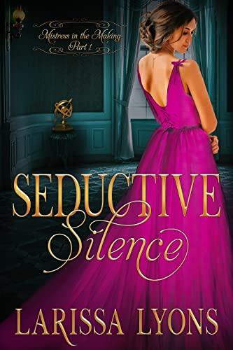 Seductive Silence (Mistress in the Making Book 1) Larissa Lyons