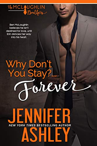 Why Don't You Stay? ... Forever (McLaughlin Brothers Book 2)  Jennifer Ashley