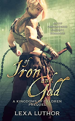 Of Iron and Gold: An F/F Omegaverse Fantasy Romance Lexa Luthor