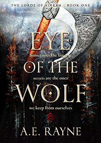 Eye of the Wolf: An Epic Fantasy Adventure (The Lords of Alekka Book 1) A.E. Rayne