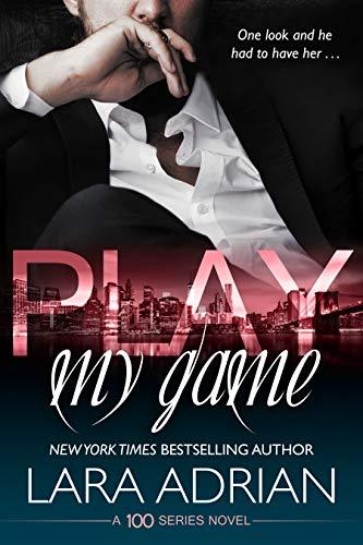 Play My Game: A 100 Series Standalone Romance  Lara Adrian
