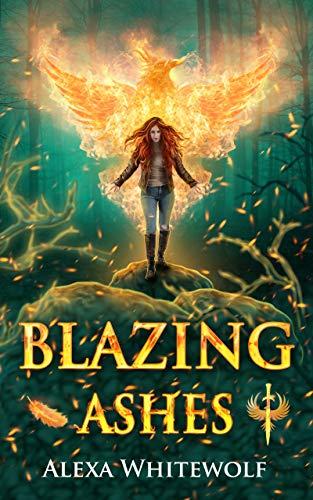 Blazing Ashes: A Phoenix Reborn Urban Fantasy Novel Alexa Whitewolf