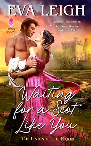 Waiting for a Scot Like You: The Union of the Rakes Eva Leigh