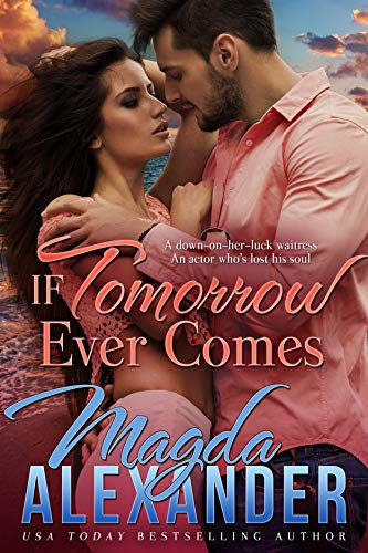If Tomorrow Ever Comes: Hollywood Meets Small Town Romance  Magda Alexander
