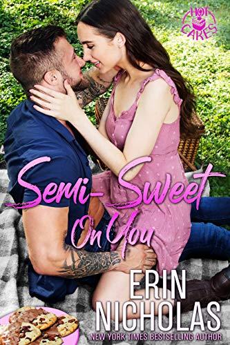 Semi-Sweet On You (Hot Cakes Book 4) Erin Nicholas