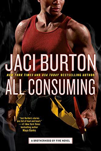 All Consuming (Brotherhood by Fire Book 3) Jaci Burton
