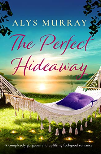 The Perfect Hideaway: A completely gorgeous and uplifting feel-good romance Alys Murray