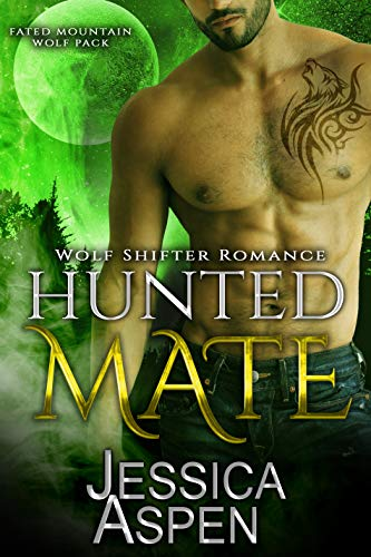 Hunted Mate: Paranormal Werewolf Romance (Fated Mountain Wolf Pack Book 4) Jessica Aspen