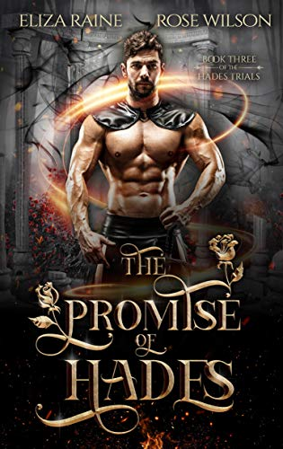 The Promise of Hades: A Fated Mates Fantasy Romance (The Hades Trials Book 3) Eliza Raine and Rose Wilson