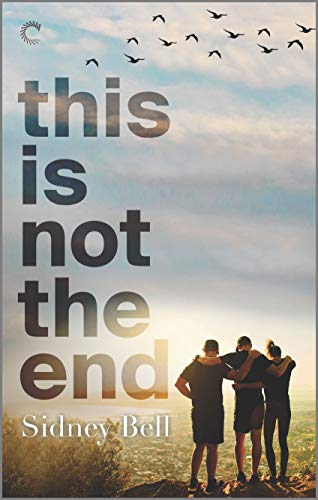 This Is Not the End: A Polyamorous Love Story Sidney Bell
