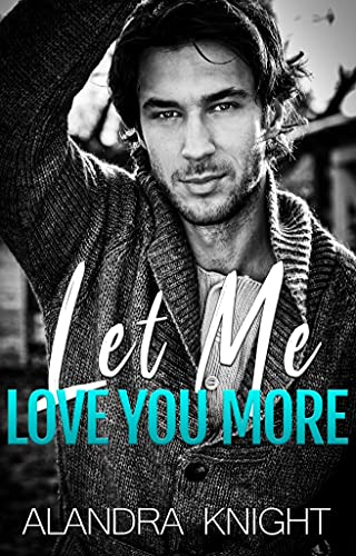 Let Me Love You More (Finding Our Forever Book 4) Alandra Knight