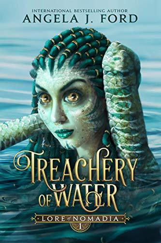 Treachery of Water: An Epic Fantasy Saga (Lore of Nomadia Book 1) Angela J. Ford