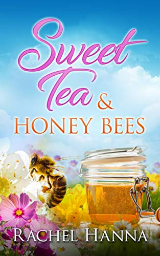 Sweet Tea & Honey Bees (Sweet Tea B&B Book 3) Rachel Hanna