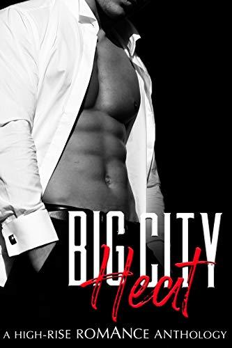 Big City Heat: A High-Rise Romance Anthology (A Steamy Contemporary Romance Box Set) Hazel Storm , PE Kavanagh , et al.