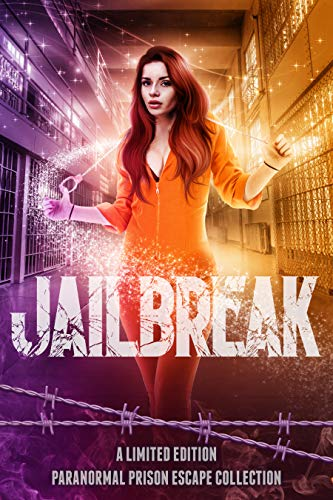 Jailbreak: A Limited Edition Paranormal Prison Escape Collection Bokerah Brumley , Angela Kulig , et al.