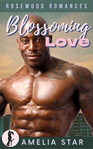 Blossoming Love: A Sweet & Steamy Short Story Romance (Rosewood Romances Book 2)  Amelia Star