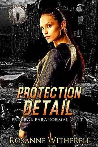 Protection Detail: Federal Paranormal Unit Roxanne Witherell