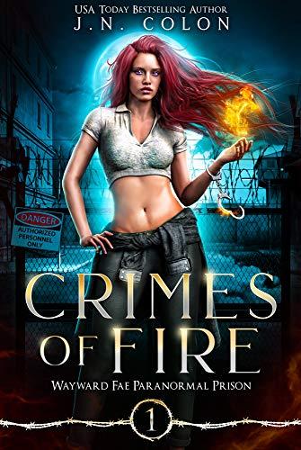 Crimes of Fire (Wayward Fae Paranormal Prison Book 1) J.N. Colon