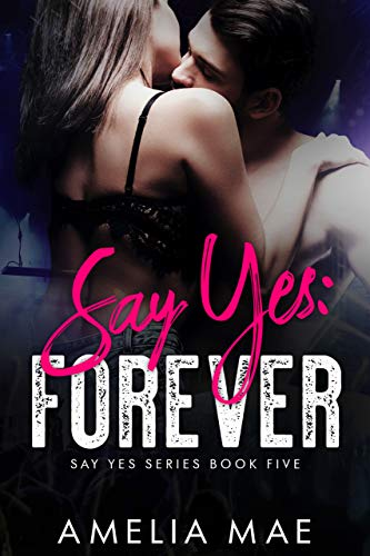 Say Yes: Forever: Say Yes Series Book Five  Amelia Mae
