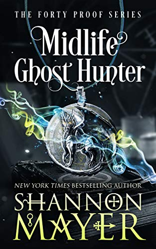 Midlife Ghost Hunter: A Paranormal Women's Fiction (The Forty Proof Series Book 4) Shannon Mayer