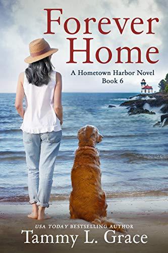 Forever Home: A Hometown Harbor Novel (Hometown Harbor Series Book 6) Tammy L. Grace