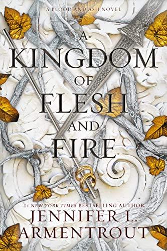 A Kingdom of Flesh and Fire: A Blood and Ash Novel Jennifer L. Armentrout