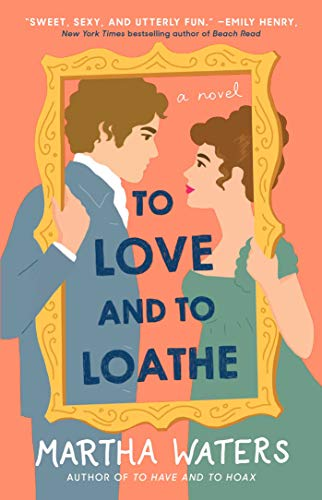 To Love and to Loathe: A Novel (The Regency Vows Book 2) Martha Waters