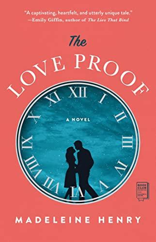 The Love Proof: A Novel Madeleine Henry