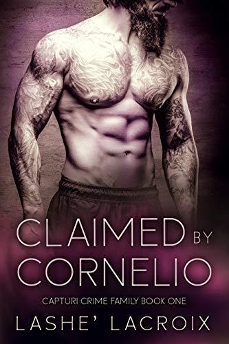 Claimed By Cornelio: A Dark Mafia Romance (Capturi Crime Family Book 1) Lashe' Lacroix