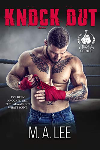 Knock Out (Heavy Hitters Series Book 1) M. A. Lee