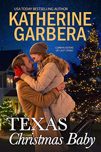 Texas Christmas Baby (Corbyn Sisters of Last Stand Book 2) Katherine Garbera