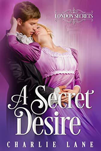 A Secret Desire: A Steamy Regency Romance (London Secrets Book 2) Charlie Lane
