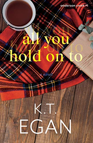 All You Hold On To (Anderson Creek Book 1) K. T. Egan