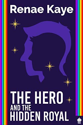 The Hero and the Hidden Royal: A M/M Superhero Romance (Royal Powers Book 2) Renae Kaye