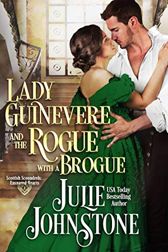 Lady Guinevere And The Rogue With A Brogue (Scottish Scoundrels: Ensnared Hearts Book 1) Julie Johnstone